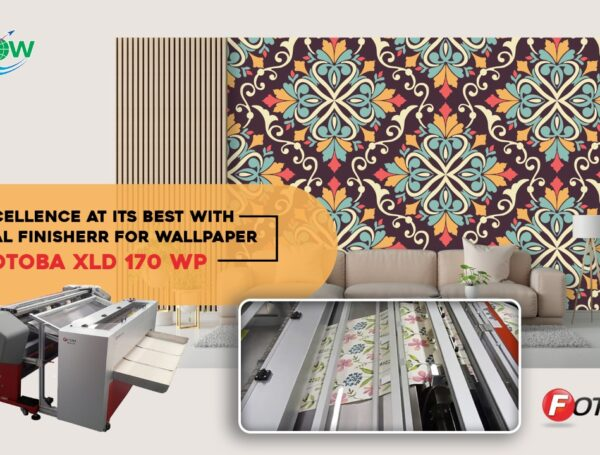 Excellence At Its Best With Digital Finisher For Wallpaper – FOTOBA XLD 170 WP